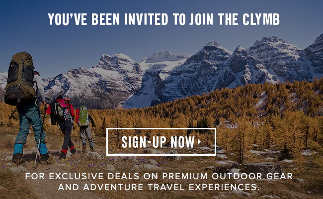 You've been invited to join the clymb. Sign-up now. For exclusive deals on premium outdoor gear and adventure travel experiences.